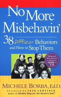 No More Misbehavin': 38 Difficult Behaviors and How To Stop Them   -     By: Michele Borba