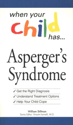 When Your Child Has Asperger's Syndrome   -     Edited By: Vincent Iannelli M.D.     By: William Stillman