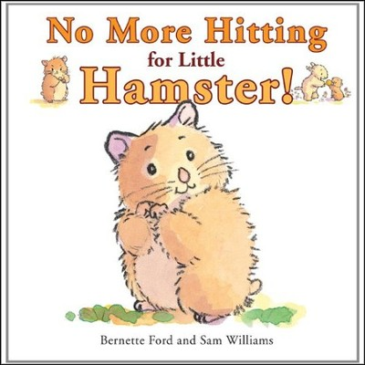 No More Hitting for Little Hamster!  -     By: Bernette Ford     Illustrated By: Sam Williams