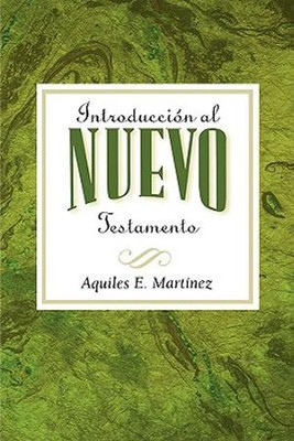Introducci&#243n al Nuevo Testamento  (Introduction to the New Testament)  -     By: Aquiles E. Martinez