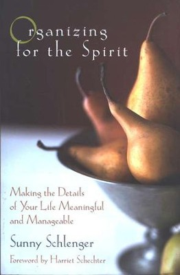 Organizing for the Spirit: Making the Details of Your Life Meaningful and Manageable  -     By: Sunny Schlenger