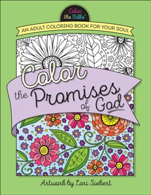 Color the Promises of God: An Adult Coloring Book for Your Soul  -     By: Lori Siebert