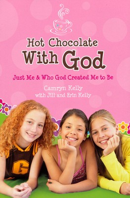 Hot Chocolate with God: Just Me & Who God Created Me to Be  -     By: Camryn Kelly, Jill Kelly, Erin Kelly