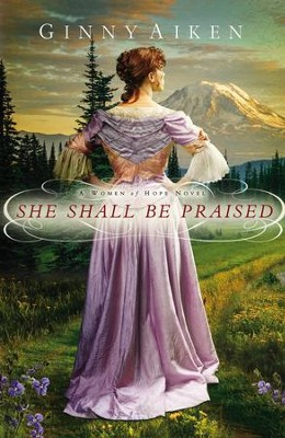 She Shall Be Praised, Women of Hope Series #3   -     By: Ginny Aiken