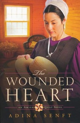 The Wounded Heart, Amish Quilt Series #1    -     By: Adina Senft