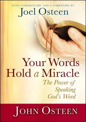 Your Words Hold a Miracle: The Power of Speaking God's Word  -     By: John Osteen