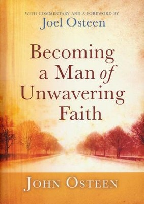 Becoming a Man of Unwavering Faith  -     By: John Osteen