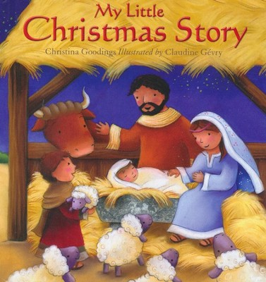 My Little Christmas Story  -     By: Christina Goodings     Illustrated By: Claudine Gevery