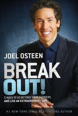 Break Out! 5 Ways to Go Beyond Your Barriers and Live an Extraordinary Life   -     By: Joel Osteen