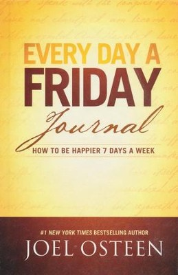 Every Day a Friday: How to Be Happy 7 Days a Week--Journal  -     By: Joel Osteen