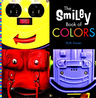 The Smiley Book of Colors  -     By: Ruth Kaiser