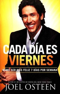 Cada Dia Es Viernes: Como Ser Feliz 7 Dias A La Semana, Every Day A Friday: How to Be Happy 7 Days A Week  -     By: Joel Osteen