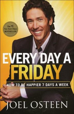 Every Day a Friday: How to Be Happier 7 Days a Week  -     By: Joel Osteen