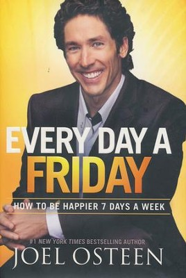 Every Day a Friday: How to Be Happier 7 Days a Week Hardcover  -     By: Joel Osteen