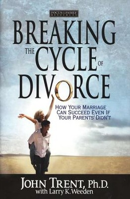 Breaking the Cycle of Divorce: How Your Marriage Can Succeed Even if Your Parents' Didn't  -     By: John Trent Ph.D.