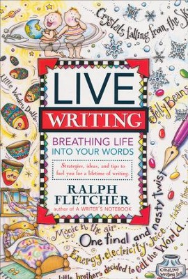 Live Writing: Breathing Life into Words   -     By: Ralph Fletcher
