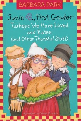 Junie B., First Grader: Turkeys We have Loved and Eaten (and other Thankful Stuff)  -     By: Barbara Park     Illustrated By: Denise Brunkus