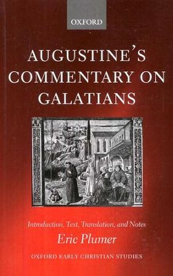 Augustine's Commentary on Galatians: Introduction, Text, Translation and Notes  -     Edited By: Eric Plumer     By: Saint Augustine