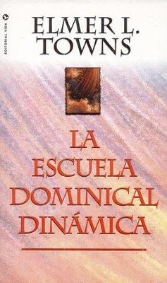 Escuela Dominical Dinamica   -     By: Elmer L. Towns