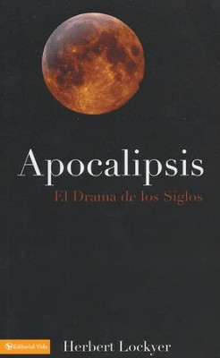 Apocalipsis: El Drama de los Siglos  (Revelation: Drama of the Ages)  -     By: Herbert Lockyer Sr.