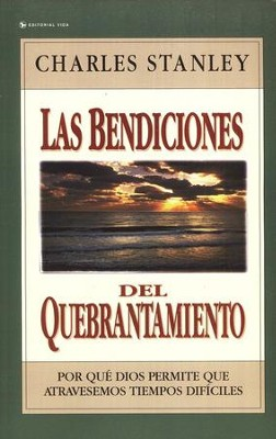 Las Bendiciones del Quebrantamiento  (The Blessings of Brokenness)  -     By: Charles F. Stanley