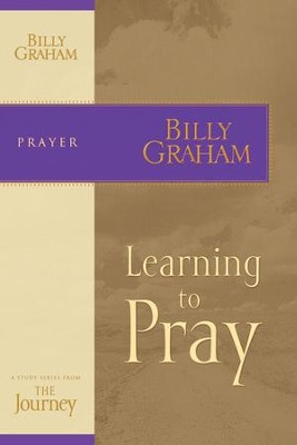 Learning to Pray: The Journey Study Series - eBook  -     By: Billy Graham