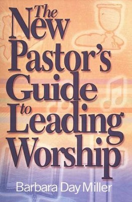 The New Pastor's Guide to Leading Worship  -     By: Barbara Day Miller