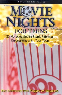 Movie Nights for Teens: 25 More Movies to Spark Spiritual Discussions with Your Teen  -     By: Bob Smithouser