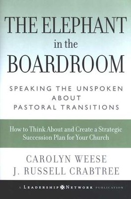 The Elephant in the Boardroom: Speaking in the Unspoken about Pastoral Transitions  -     By: Carolyn Weese, J. Russell Crabtree