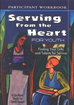 Serving from the Heart for Youth Student: Finding Your Gifts and Talents for Service  -     By: Anne Broyles, Yvonne Gentile, Carol Cartmill
