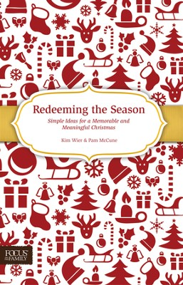 Redeeming the Season: Simple Ideas for a Memorable and Meaningful Christmas  -     By: Pam McCune, Kim Wier