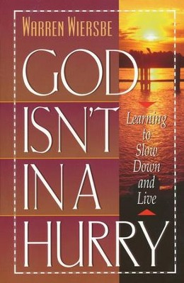 God Isn't in a Hurry: Learning to Slow Down and Live    -     By: Warren W. Wiersbe