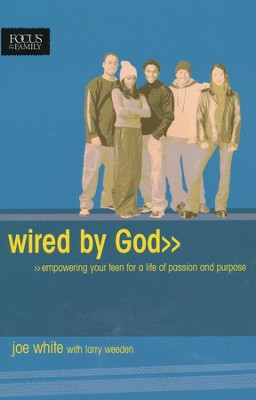 Wired By God: empowering your teen for a life of passion and purpose   -     By: Joe White, Larry Weeden