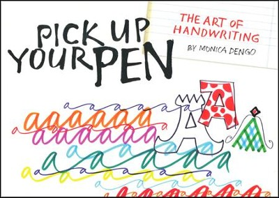 Pick Up Your Pen, The Art of Handwriting   -     By: Monica Dengo