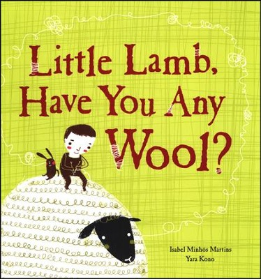 Little Lamb, Have You Any Wool?   -     By: Isabel Minhos Martins