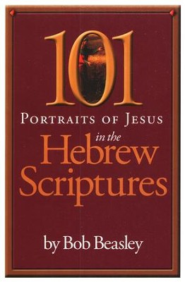 101 Portraits of Jesus in the Hebrew Scriptures  -     By: Bob Beasley
