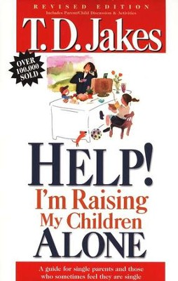 Help! I'm Raising My Children Alone!   -     By: T.D. Jakes