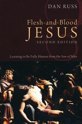 Flesh-and-Blood Jesus, Second Edition   -     By: Dan Russ