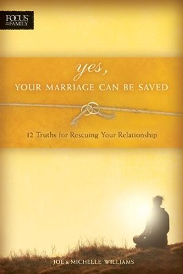 Yes, Your Marriage Can Be Saved: 12 Truths for Rescuing Your Relationship  -     By: Joe Williams, Michelle Williams