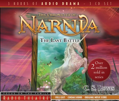 The Last Battle - Focus on the Family Radio Theatre audiodrama on CD  -     By: C.S. Lewis