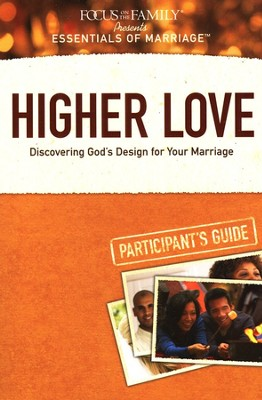 Focus on the Family presents Essentials of Marriage: Higher Love Participant's Guide  -