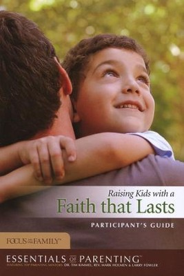 Raising Kids with a Faith that Lasts Participant's Guide  -     By: Focus on the Family