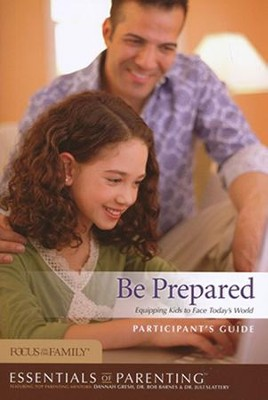 Be Prepared: Equipping Kids to Face Today's World Participant's Guide  -     By: Focus on the Family