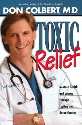 Toxic Relief: Restore Health and Energy through Fasting and  Detoxification, Hardcover  -     By: Don Colbert M.D.