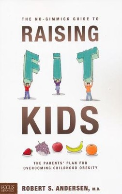The No-Gimmick Guide to Raising Fit Kids   -     By: Robert S. Andersen, M.D.