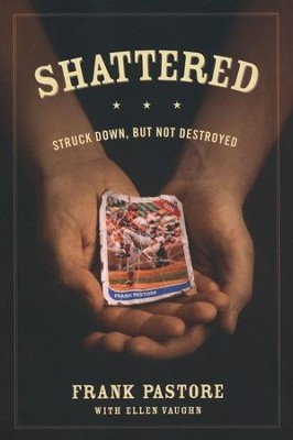 Shattered: Struck Down, But Not Destroyed   -     By: Frank Pastore, Ellen Vaughn