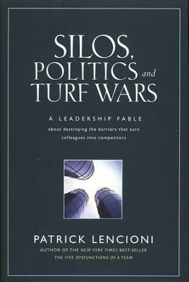 Silos, Politics and Turf Wars: A Leadership Fable About Destroying the Silos that Turn Colleagues/Competitors  -     By: Patrick Lencioni