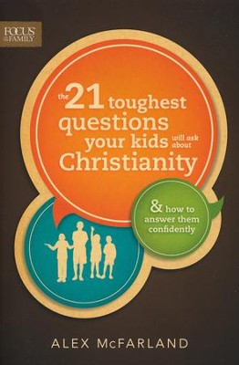 The 21 Toughest Questions Your Kids Will Ask About Christianity: & How to Answer Them Confidently  -     By: Alex McFarland