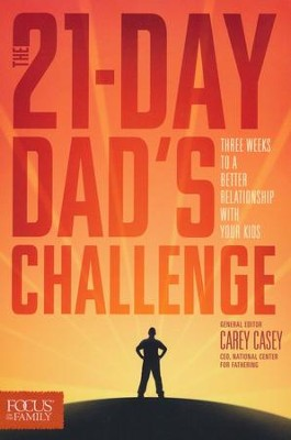 The 21-Day Dad's Challenge: Three Weeks to a Better Relationship with your Kids  -     By: Carey Casey