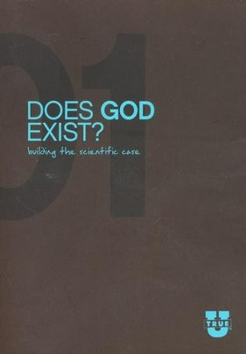 TrueU 01: Does God Exist? Building the Scientific Case -  Discussion Guide  -     By: Del Tackett, Stephen Meyer